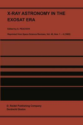 X-ray Astronomy in the Exosat Era: 18th: Proceedings of the XXVIII ESLAB Sysmposium, Held in the Hague, the Netherlands, 5-9 November 1984 (Hardback)