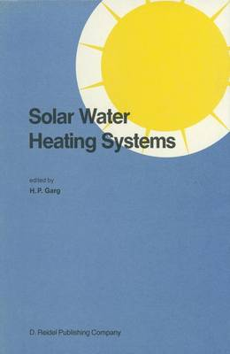 Solar Water Heating Systems: Proceedings of the Workshop on Solar Water Heating Systems New Delhi, India 6-10 May, 1985 (Hardback)