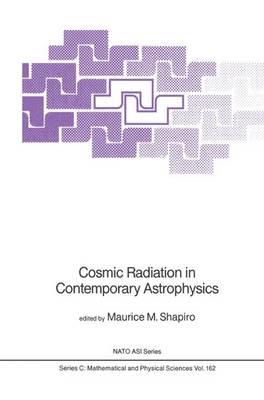 Cosmic Radiation in Contemporary Astrophysics - NATO Science Series C 162 (Hardback)