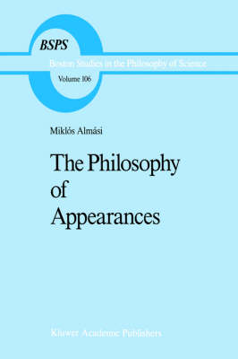 Philosophy of Appearances - Boston Studies in the Philosophy and History of Science 106 (Hardback)