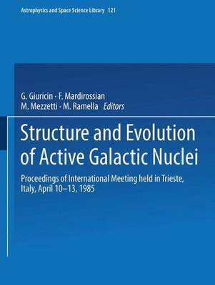 Structure and Evolution of Active Galactic Nuclei: International Meeting Held in Trieste, Italy, April 10-13, 1985 - Astrophysics and Space Science Library 121 (Hardback)