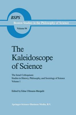 The Kaleidoscope of Science: The Israel Colloquium: Studies in History, Philosophy, and Sociology of Science Volume 1 - Boston Studies in the Philosophy and History of Science 94 (Paperback)