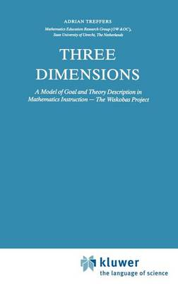 Three Dimensions: A Model of Goal and Theory Description in Mathematics Instruction - The Wiskobas Project - Mathematics Education Library 3 (Hardback)