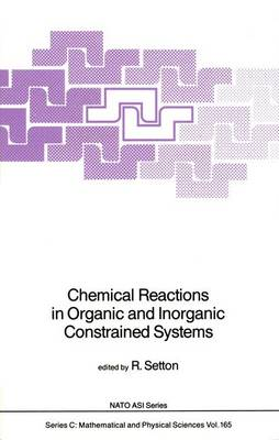 Chemical Reactions in Organic and Inorganic Constrained Systems - NATO Science Series C 165 (Hardback)