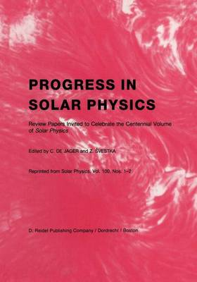 Progress in Solar Physics: Review Papers Invited to Celebrate the Centennial Volume of Solar Physics (Hardback)