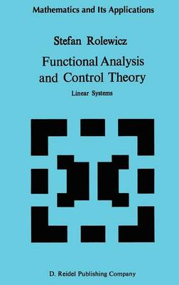 Functional Analysis and Control Theory: Linear Systems - Mathematics and its Applications 29 (Hardback)