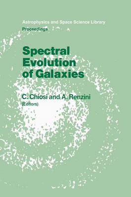 "Spectral Evolution of Galaxies: Proceedings of the Fourth Workshop of the Advanced School of Astronomy of the ""Ettore Majorana"" Centre for Scientific Culture, Erice, Italy, March 12-22, 1985 - Astrophysics and Space Science Library 122 (Hardback)"