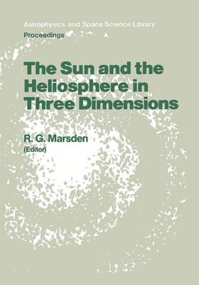 The Sun and the Heliosphere in Three Dimensions: Proceedings of the XIXth ESLAB Symposium, held in Les Diablerets, Switzerland, 4-6 June 1985 - Astrophysics and Space Science Library 123 (Hardback)