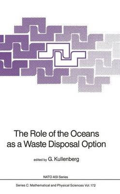 The Role of the Oceans as a Waste Disposal Option - NATO Science Series C 172 (Hardback)