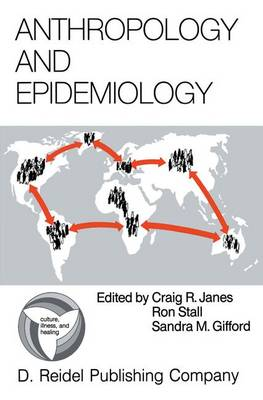 Anthropology and Epidemiology: Interdisciplinary Approaches to the Study of Health and Disease - Culture, Illness and Healing 9 (Paperback)