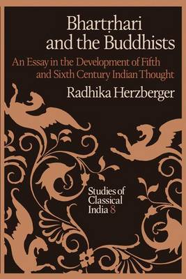 Bhartrhari and the Buddhists: An Essay in the Development of Fifth and Sixth Century Indian Thought - Studies of Classical India v. 8 (Hardback)