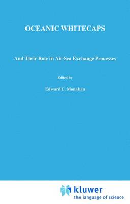 Oceanic Whitecaps: And Their Role in Air-Sea Exchange Processes - Oceanographic Sciences Library 2 (Hardback)