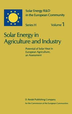Solar Energy in Agriculture and Industry: Potential of Solar Heat in European Agriculture, an Assessment - Solar Energy R&D in the Ec Series H: 1 (Hardback)