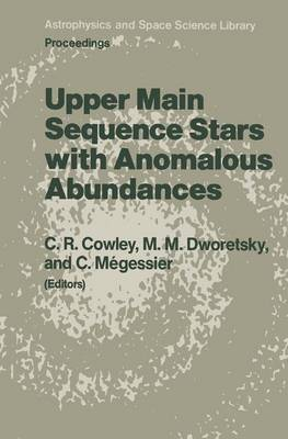 Upper Main Sequence Stars with Anomalous Abundances: Proceedings of the 90th Colloquium of the International Astronomical Union, held in Crimea, U.S.S.R., May 13-19, 1985 - Astrophysics and Space Science Library 125 (Hardback)
