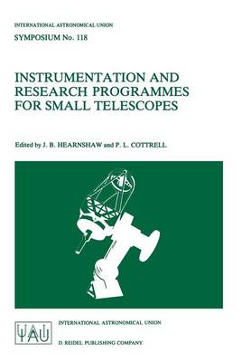 Instrumentation and Research Programmes for Small Telescopes: Proceedings of the 118th Symposium of the International Astronomical Union, Held in Christchurch, New Zealand, 2-6 December 1985 - International Astronomical Union Symposia 118 (Paperback)