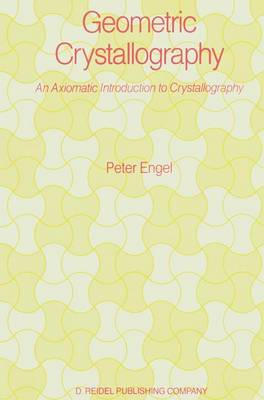 Geometric Crystallography: An Axiomatic Introduction to Crystallography (Hardback)