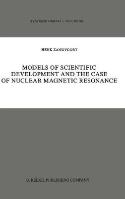 Models of Scientific Development and the Case of Nuclear Magnetic Resonance - Synthese Library 184 (Hardback)