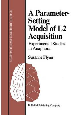 A Parameter-Setting Model of L2 Acquisition: Experimental Studies in Anaphora - Studies in Theoretical Psycholinguistics 5 (Paperback)