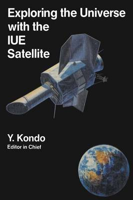 Exploring the Universe with the IUE Satellite - Astrophysics and Space Science Library 129 (Hardback)