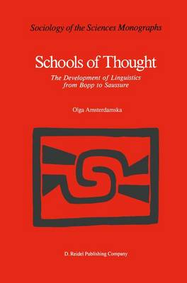 Schools of Thought: The Development of Linguistics from Bopp to Saussure - Sociology of the Sciences - Monographs 6 (Hardback)