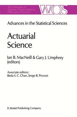 Actuarial Science: Advances in the Statistical Sciences Festschrift in Honor of Professor V.M. Josh's 70th Birthday Volume VI - The Western Ontario Series in Philosophy of Science 39 (Hardback)