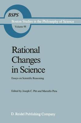 Rational Changes in Science: Essays on Scientific Reasoning - Boston Studies in the Philosophy and History of Science 98 (Hardback)