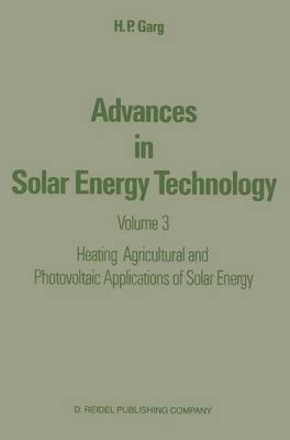 Advances in Solar Energy Technology: Volume 3 Heating, Agricultural and Photovoltaic Applications of Solar Energy (Hardback)