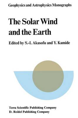 The Solar Wind and the Earth - Geophysics and Astrophysics Monographs 30 (Paperback)