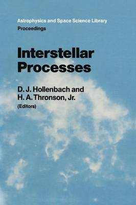 Interstellar Processes: Proceedings of the Symposium on Interstellar Processes, Held in Grand Teton National Park, July 1986 - Astrophysics and Space Science Library 134 (Paperback)