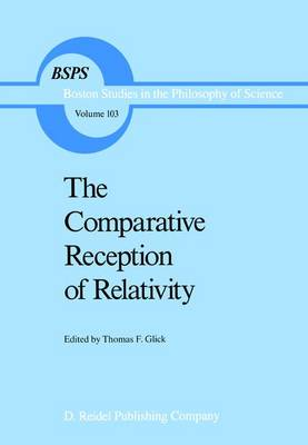 The Comparative Reception of Relativity - Boston Studies in the Philosophy and History of Science 103 (Hardback)