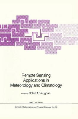 Remote Sensing Applications in Meteorology and Climatology - NATO Science Series C 201 (Hardback)
