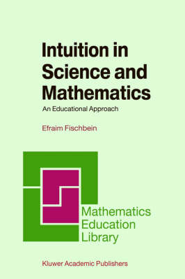 Intuition in Science and Mathematics: An Educational Approach - Mathematics Education Library 5 (Hardback)