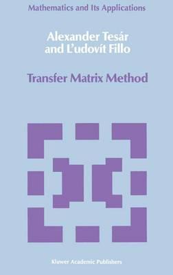 Transfer Matrix Method: (Enlarged and revised translation) - Mathematics and its Applications 35 (Hardback)