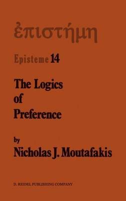 The Logics of Preference: A Study of Prohairetic Logics in Twentieth Century Philosophy - Episteme 14 (Hardback)