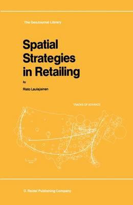 Spatial Strategies in Retailing - GeoJournal Library 8 (Hardback)