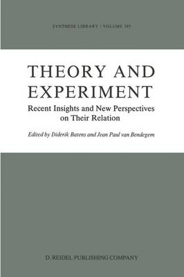 Theory and Experiment: Recent Insights and New Perspectives on Their Relation - Synthese Library 195 (Hardback)