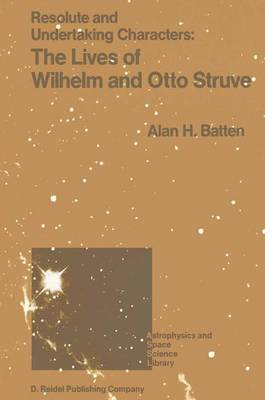 Resolute and Undertaking Characters: The Lives of Wilhelm and Otto Struve - Astrophysics and Space Science Library 139 (Hardback)