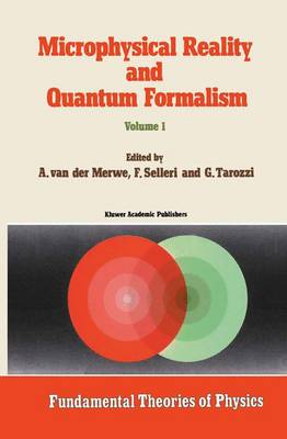 Microphysical Reality and Quantum Formalism: Proceedings of the Conference `Microphysical Reality and Quantum Formalism' Urbino, Italy, September 25th - October 3rd, 1985 Volume 1 - Fundamental Theories of Physics 25-26 (Hardback)