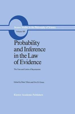 Probability and Inference in the Law of Evidence: The Uses and Limits of Bayesianism - Boston Studies in the Philosophy and History of Science 109 (Hardback)