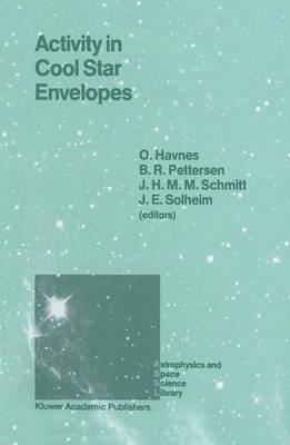 Activity in Cool Star Envelopes: Proceedings of the Midnight Sun Conference, held in Tromso, Norway, July 1-8,1987 - Astrophysics and Space Science Library 143 (Hardback)