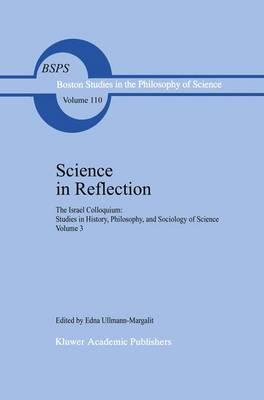 Science in Reflection: The Israel Colloquium: Studies in History, Philosophy, and Sociology of Science Volume 3 - Boston Studies in the Philosophy and History of Science 110 (Hardback)