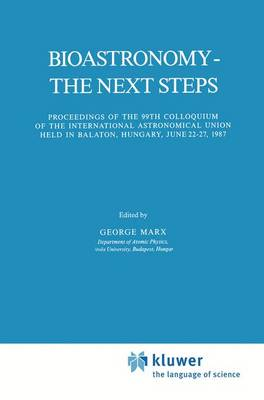 Bioastronomy - The Next Steps: Proceedings of the 99th Colloquium of the International Astronomical Union held in Balaton, Hungary, June 22-27, 1987 - Astrophysics and Space Science Library 144 (Hardback)