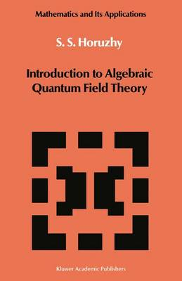 Introduction to Algebraic Quantum Field Theory - Mathematics and its Applications 19 (Hardback)