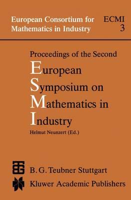 Proceedings of the Second European Symposium on Mathematics in Industry: ESMI II March 1-7, 1987 Oberwolfach - European Consortium for Mathematics in Industry 3 (Hardback)