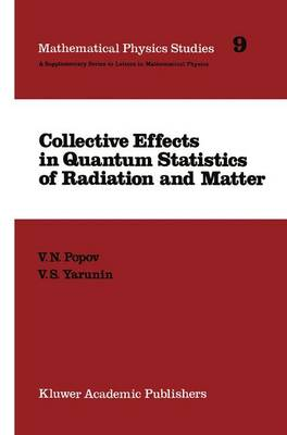 Collective Effects in Quantum Statistics of Radiation and Matter - Mathematical Physics Studies 9 (Hardback)