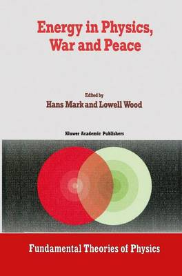 Energy in Physics, War and Peace: A Festschrift Celebrating Edward Teller's 80th Birthday - Fundamental Theories of Physics 30 (Hardback)