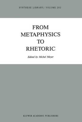 From Metaphysics to Rhetoric - Synthese Library 202 (Hardback)