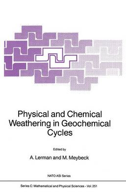 Physical and Chemical Weathering in Geochemical Cycles - NATO Science Series C 251 (Hardback)
