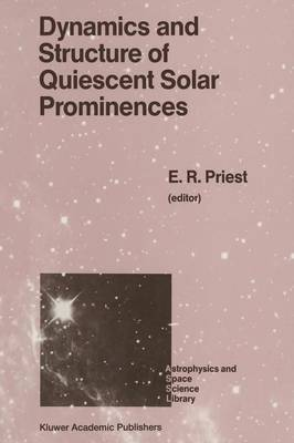 Dynamics and Structure of Quiescent Solar Prominences - Astrophysics and Space Science Library 150 (Paperback)