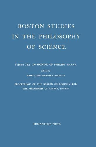 Proceedings of the Boston Colloquium for the Philosophy of Science,1962-1964: In Honor of Philipp Frank - Boston Studies in the Philosophy and History of Science 2 (Hardback)